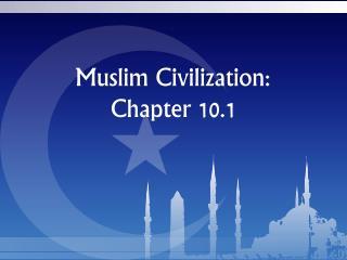 Muslim Civilization:  Chapter 10.1