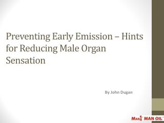 Preventing Early Emission � Hints for Reducing Male Organ