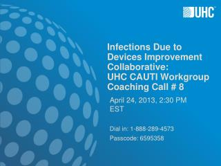 Infections Due to Devices Improvement Collaborative: UHC CAUTI Workgroup Coaching Call # 8