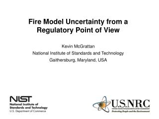 Fire Model Uncertainty from a Regulatory Point of View Kevin  McGrattan