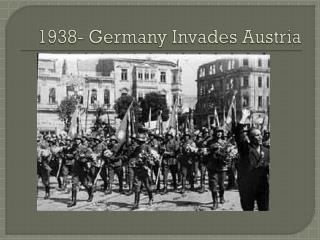 1938- Germany Invades Austria