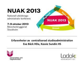 Erfarenheter av  centraliserad studieadministration Eva Bäck  HDa , Kassie Sundin HS