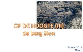 OP DE HOOGTE (III) de berg Sion