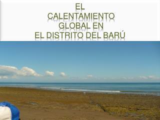 El  CALENTAMIENTO  GLOBAL en  el Distrito del Barú