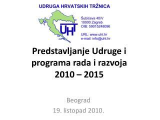 Predstavljanje Udruge i programa rada i razvoja  2010 � 2015