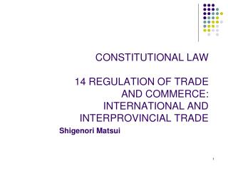 CONSTITUTIONAL LAW  14 REGULATION OF TRADE AND COMMERCE: INTERNATIONAL AND INTERPROVINCIAL TRADE