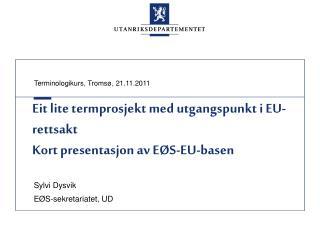 Eit lite termprosjekt med utgangspunkt i EU-rettsakt Kort presentasjon av EØS-EU-basen