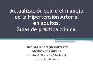 Ricardo Rodríguez  álvarez Médico de Familia CS José  Marvá  (Madrid)  30 de Abril 2014