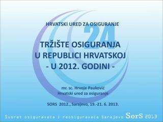 TRŽIŠTE OSIGURANJA U REPUBLICI HRVATSKOJ - U 2012. GODINI -