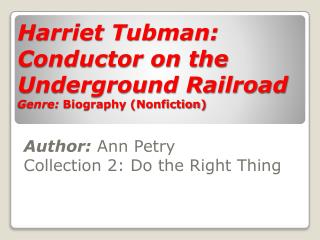 Harriet Tubman: Conductor on the Underground Railroad Genre:  Biography (Nonfiction)