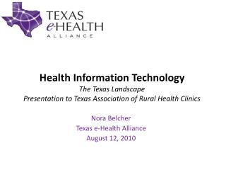 Health Information Technology The Texas Landscape Presentation to Texas Association of Rural Health Clinics