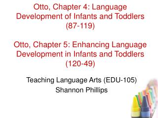 Otto, Chapter 4: Language Development of Infants and Toddlers 87-119   Otto, Chapter 5: Enhancing Language Development i