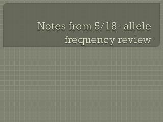 Notes from 5/18- allele frequency review