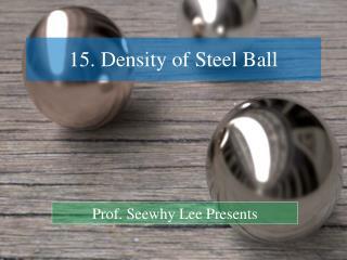 15. Density  of Steel Ball