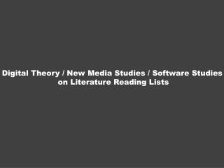 Digital  Theory / New Media Studies / Software Studies on Literature Reading Lists