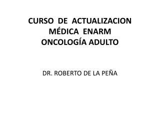 CURSO  DE  ACTUALIZACION  MÉDICA  ENARM ONCOLOGÍA ADULTO