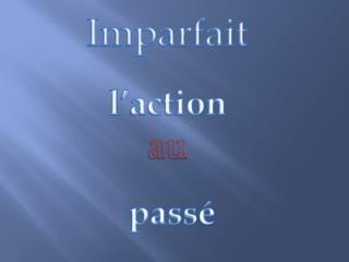 Imparfait l �action au  pass �