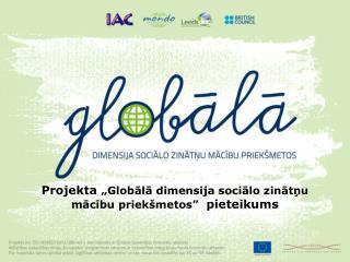 """Projekta  """"Globālā dimensija sociālo zinātņu mācību priekšmetos""""   pieteikums"""