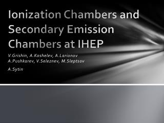 Ionization Chambers and Secondary Emission Chambers at IHEP