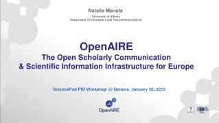 OpenAIRE The  Open  Scholarly  Communication  & Scientific  Information Infrastructure for  Europe