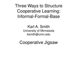 Three Ways to Structure Cooperative  Learning:  Informal-Formal-Base Karl A. Smith