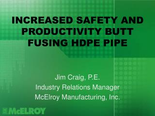 INCREASED SAFETY AND PRODUCTIVITY BUTT FUSING HDPE PIPE