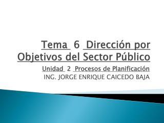 Tema   6   Dirección por Objetivos del Sector  Público