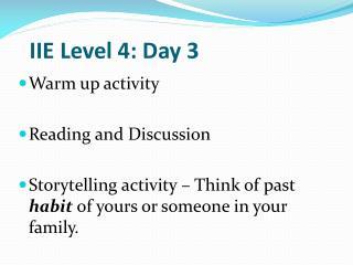 IIE Level  4:  Day 3