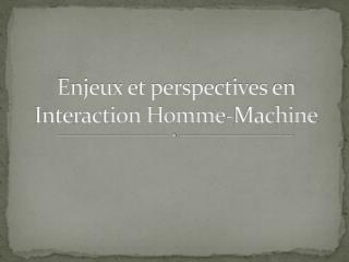 Enjeux et perspectives en Interaction Homme-Machine