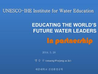 EDUCATING THE WORLD'S FUTURE WATER LEADERS