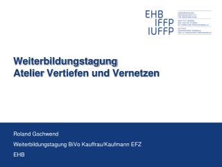 Weiterbildungstagung Atelier  Vertiefen und Vernetzen