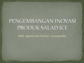 PENGEMBANGAN INOVASI PRODUK SALAD ICE