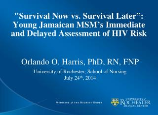 Orlando O. Harris, PhD, RN, FNP University of Rochester, School of Nursing July 24 th , 2014