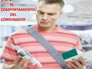 U.D. 4  EL COMPORTAMIENTO DEL CONSUMIDOR