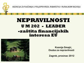 NEPRAVILNOSTI U M 202  -  LEADER   zaštita financijskih interesa EU