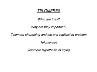 TELOMERES  What are they  Why are they important  Telomere shortening and the end-replication problem  Telomerase  Telom