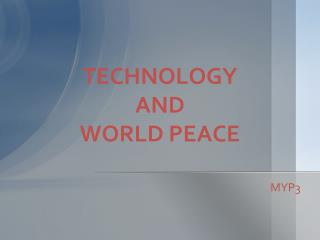 TECHNOLOGY AND  WORLD PEACE