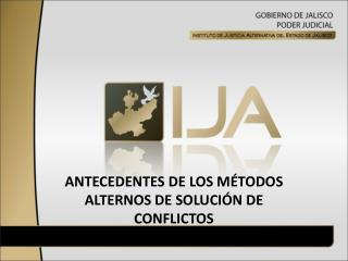 ANTECEDENTES DE LOS MÉTODOS ALTERNOS DE SOLUCIÓN DE CONFLICTOS