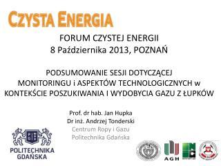 Prof. dr hab. Jan  Hupka Dr inż. Andrzej  Tonderski Centrum Ropy i Gazu Politechnika Gdańska