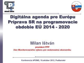 Digitálna agenda pre Európu Príprava SR na programovacie obdobie EÚ 2014 - 2020
