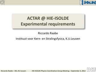 ACTAR @ HIE-ISOLDE Experimental requirements