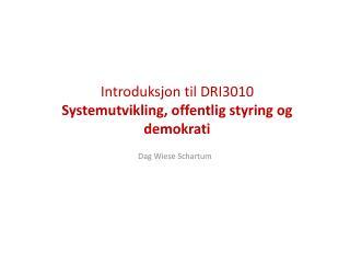Introduksjon til DRI3010   Systemutvikling, offentlig  styring  og demokrati
