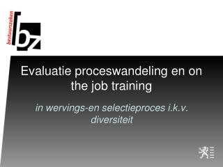Evaluatie proceswandeling en on the job training