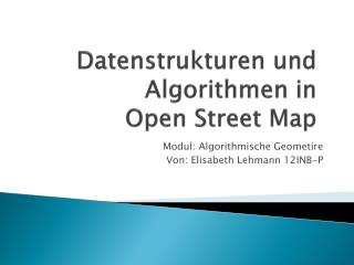 Datenstrukturen und Algorithmen in  Open Street  Map