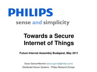 Towards a Secure Internet of Things Future Internet Assembly Budapest, May 2011
