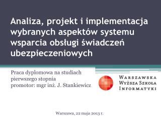 Praca dyplomowa na studiach pierwszego stopnia  promotor: mgr inż. J . Stankiewicz