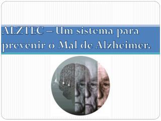 ALZTEC – Um sistema para prevenir o Mal de Alzheimer.