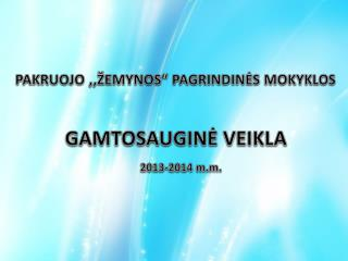 """PAKRUOJO ,,ŽEMYNOS"""" PAGRINDINĖS MOKYKLOS GAMTOSAUGINĖ VEIKLA 2013-2014  m.m ."""