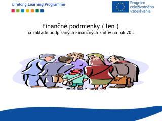 Finančné podmienky ( len ) na základe podpísaných Finančných zmlúv na rok 20..