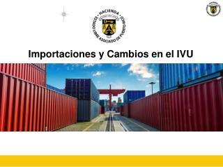Importaciones y Cambios en el IVU